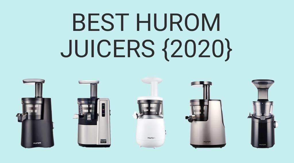 Best Hurom Juicers: Top 5 Hurom Cold Press Juice Makers [2020] « Juicing Journal